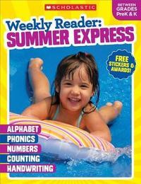 Weekly Reader: Summer Express (Between Grades Prek & K) Workbook by Scholastic Teaching Resources