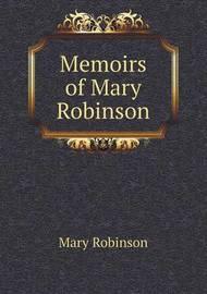 Memoirs of Mary Robinson by Mary Robinson