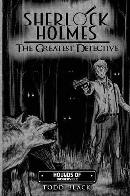 Sherlock Holmes - The Greatest Detective by Todd Black