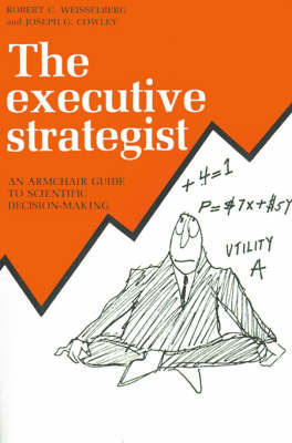 The Executive Strategist: An Armchair Guide to Scientific Decision-Making by Robert C. Weisselberg image