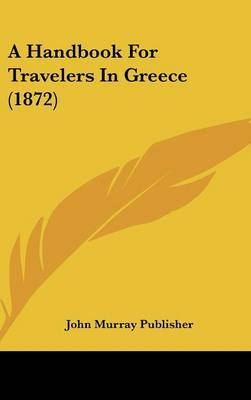 A Handbook for Travelers in Greece (1872) by Murray Publisher John Murray Publisher image