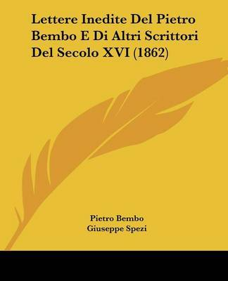 Lettere Inedite Del Pietro Bembo E Di Altri Scrittori Del Secolo XVI (1862) by Pietro Bembo image