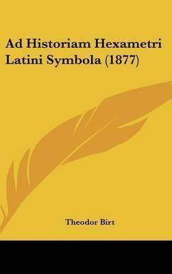 Ad Historiam Hexametri Latini Symbola (1877) by Theodor Birt
