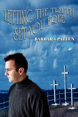 Letting The Truth Set You Free by Barbara Patten