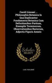 Caroli Linnaei ... Philosophia Botanica in Qua Explicantur Fundamenta Botanica Cum Definitionibus Partium, Exemplis Terminorum, Observationibus Rariorum, Adjectis Figuris Aeneis by Carl von Linne image
