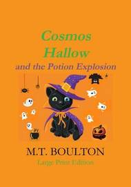 Cosmos Hallow and the Potion Explosion Large Print Edition by M.T. Boulton