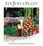 It's Just a Plant: A Children's Story about Marijuana by Ricardo Cortes