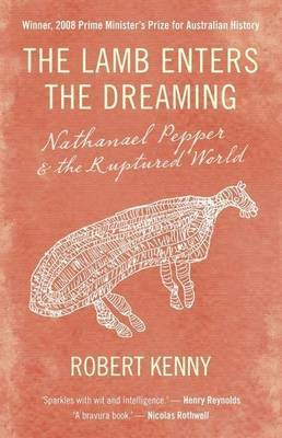 The Lamb Enters the Dreaming: Nathanael Pepper and the Ruptured World by Robert Kenny