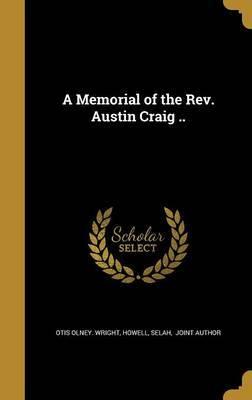 A Memorial of the REV. Austin Craig .. by Otis Olney Wright