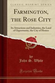 Farmington, the Rose City by John S White