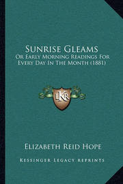 Sunrise Gleams: Or Early Morning Readings for Every Day in the Month (1881) by Elizabeth Reid Hope