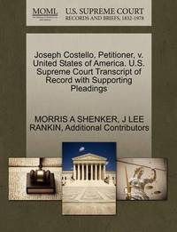 Joseph Costello, Petitioner, V. United States of America. U.S. Supreme Court Transcript of Record with Supporting Pleadings by Morris A Shenker