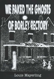 We Faked the Ghosts of Borley Rectory by Louis Mayerling image