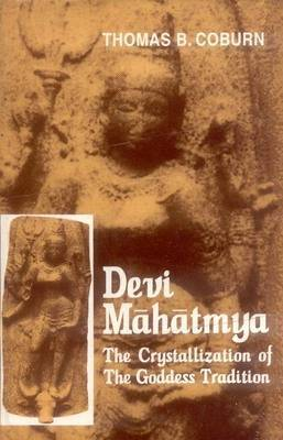 Devi-Mahatmya: The Crystalisation of the Goddess Tradition by T.B. Coburn