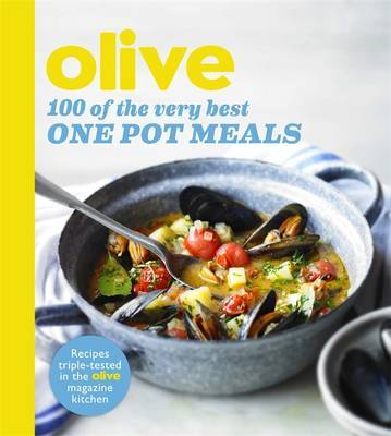 Olive: 100 of the Very Best One Pot Meals by Olive Magazine