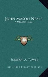 John Mason Neale: A Memoir (1906) by Eleanor A Towle