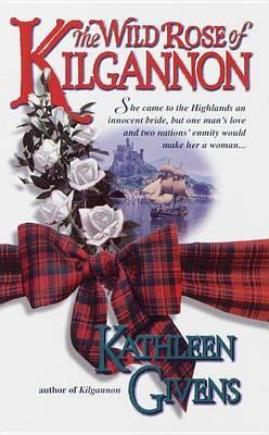 Wild Rose Of Kilgannon by Kathleen Givens