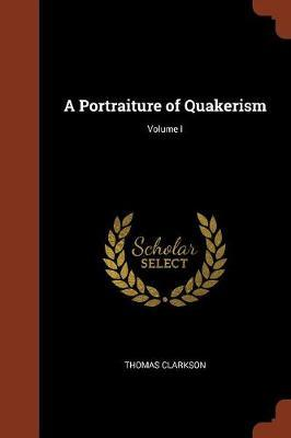 A Portraiture of Quakerism; Volume I by Thomas Clarkson image
