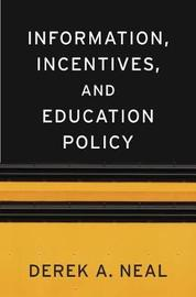 Information, Incentives, and Education Policy by Derek A. Neal