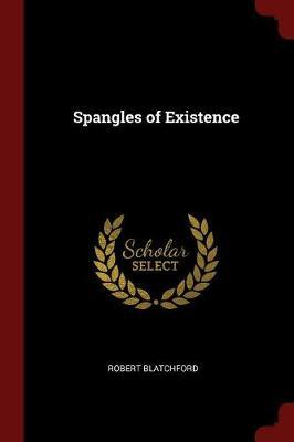 Spangles of Existence by Robert Blatchford