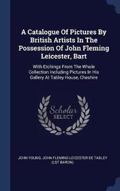 A Catalogue of Pictures by British Artists in the Possession of John Fleming Leicester, Bart by John Young