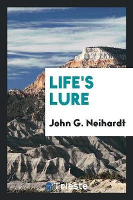 Life's Lure by John G Neihardt image