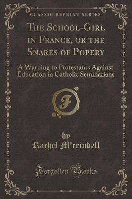 The School-Girl in France, or the Snares of Popery by Rachel M'Crindell image