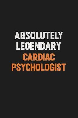 Absolutely Legendary Cardiac Psychologist by Camila Cooper