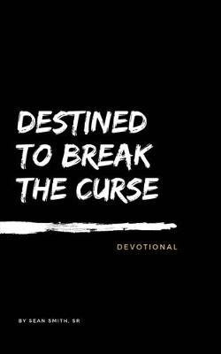 Destined To Break The Curse Devotional by Sean Smith