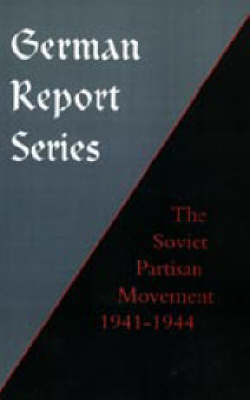 German Report Series: Soviet Partisan Movement by Edgar M Howell.