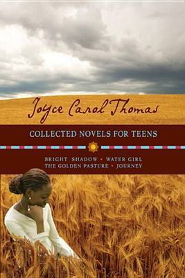 Collected Novels for Teens: Bright Shadow/Water Girl/The Golden Pasture/Journey by Joyce Carol Thomas