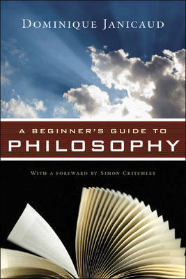 A Beginner's Guide to Philosophy by Dominique Janicaud