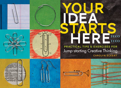 Your Idea Starts Here: 77 Mind-Expanding Ways by Carolyn Eckert