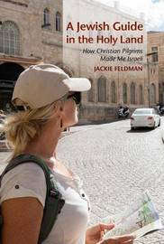 A Jewish Guide in the Holy Land by Jackie Feldman