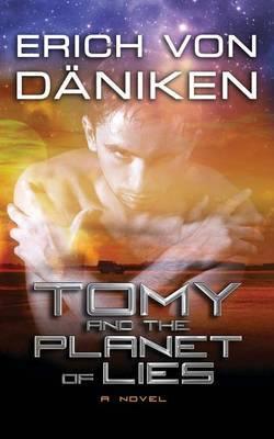 Tomy and the Planet of Lies by Erich Von Daniken