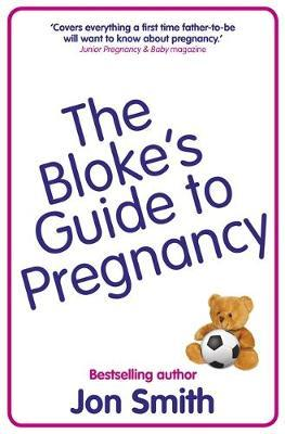 The Bloke's Guide To Pregnancy by Jon Smith