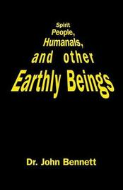 Spirit People, Humanals, and Other Earthly Beings by John Bennett