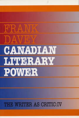 Canadian Literary Power by Frank Davey