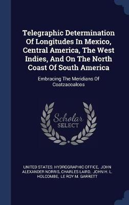 Telegraphic Determination of Longitudes in Mexico, Central America, the West Indies, and on the North Coast of South America by Charles Laird image
