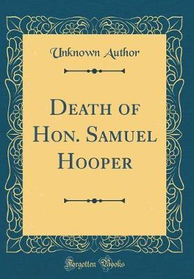 Death of Hon. Samuel Hooper (Classic Reprint) by Unknown Author
