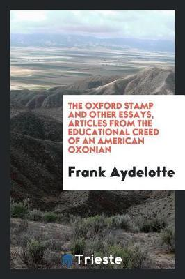 The Oxford Stamp and Other Essays, Articles from the Educational Creed of an American Oxonian by Frank Aydelotte