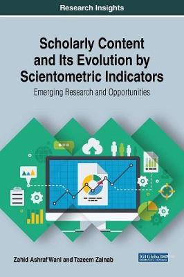 Scholarly Content and Its Evolution by Scientometric Indicators by Zahid Ashraf Wani