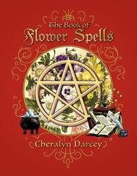 The Book of Flower Spells by Cheralyn Darcey