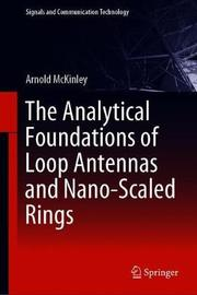 The Analytical Foundations of Loop Antennas and Nano-Scaled Rings by Arnold McKinley