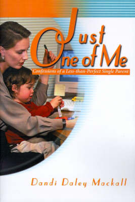 Just One of Me: Confessions of a Less-Than-Perfect Single Parent by Dandi Daley Mackall image