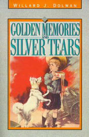 Golden Memories and Silver Tears by Willard J. Dolman image