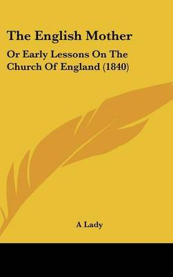 The English Mother: Or Early Lessons On The Church Of England (1840) by A Lady image