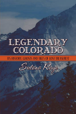 Legendary Colorado by Sedona Raye