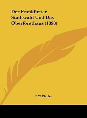 Der Frankfurter Stadtwald Und Das Oberforsthaus (1898) by F W Pfahler