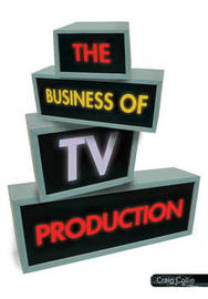 The Business of TV Production by Craig Collie